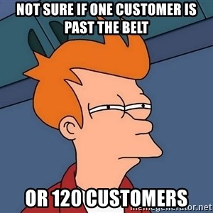Futurama Fry - Not sure if one customer is past the belt or 120 customers