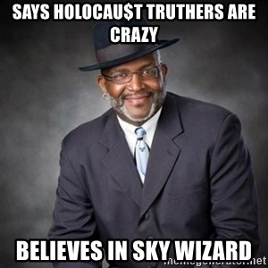 Crazy Black Minister - says holocau$t truthers are crazy believes in sky wizard