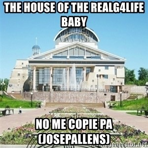 typical_sarov - THE HOUSE OF THE REALG4LIFE BABY  NO ME COPIE PA (JOSEPALLENS)