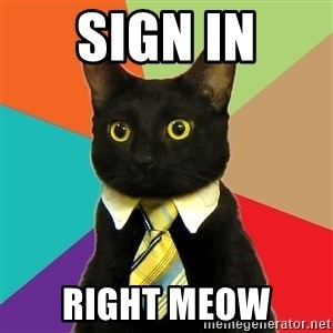 Business Cat - SIGN In right meow