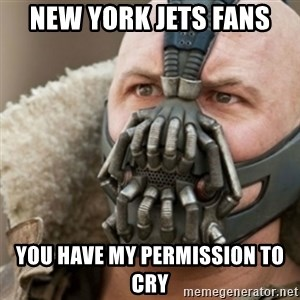 Bane - new york jets fans you have my permission to cry