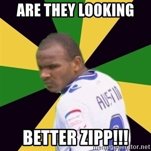 Rodolph Austin - ARE THEY LOOKING  BETTER ZIPP!!!