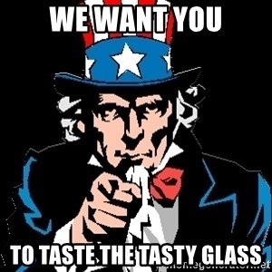 I Want You - we want you to taste the tasty glass