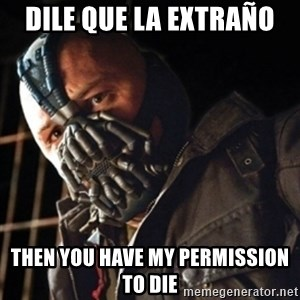 Only then you have my permission to die - DILE QUE LA EXTRAÑO  THEN YOU HAVE MY PERMISSION TO DIE