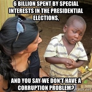 skeptical black kid - 6 billion spent by special interests in the presidential elections, and you say we don't have a corruption problem?