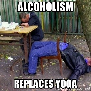 drunk - alcoholism replaces yoga