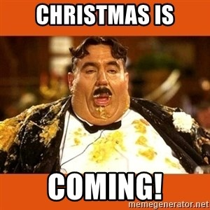 Fat Guy - CHRISTMAS IS COMING!