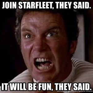 Khan - join starfleet, they said. it will be fun, they said.