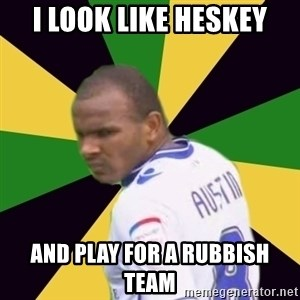Rodolph Austin - I LOOK LIKE HESKEY AND PLAY FOR A RUBBISH TEAM