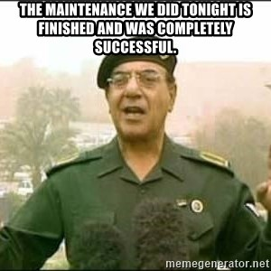 Iraqi Information Minister - The maintenance we did tonight is finished and was completely successful.