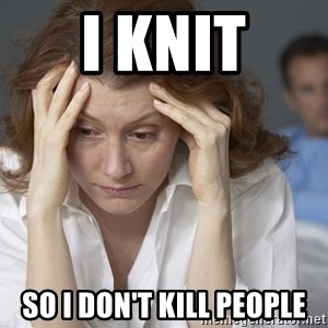 Single Mom - I Knit so i don't kill people