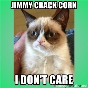 Tardar Sauce - Jimmy Crack Corn I don't care