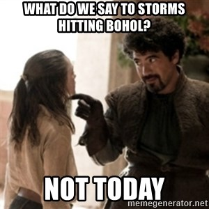 Not today arya - what do we say to storms hitting bohol? not today