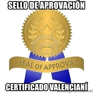 official seal of approval - SELLO DE APROVACIÓN cERTIFICADO VALENCIANÍ