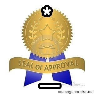 official seal of approval - *  _