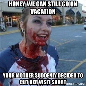 Scary Nympho - honey, we can still go on vacation your mother suddenly decided to cut her visit short