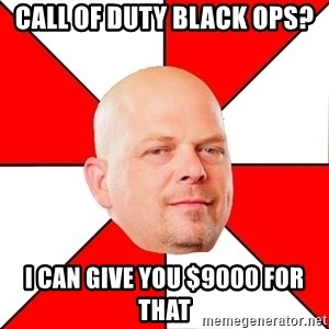 Pawn Stars - call of duty black ops? i can give you $9000 for that