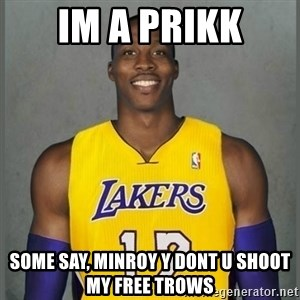 Dwight Howard Lakers - im a prikk some say, minroy y dont u shoot my free trows