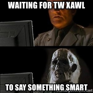 Waiting For - waiting for tw xawl to say something smart