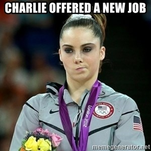 Not Impressed McKayla - cHARLIE OFFERED A NEW JOB