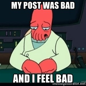 Sad Zoidberg - My post was bad and I feel bad