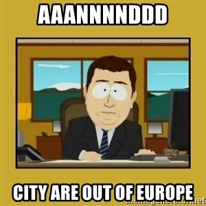 aaand its gone - AAANNNNDDD CITY ARE OUT OF EUROPE