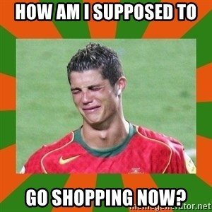 cristianoronaldo - HOW AM I SUPPOSED TO  GO SHOPPING NOW?