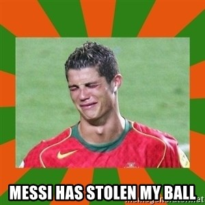 cristianoronaldo - MESSI HAS STOLEN MY BALL