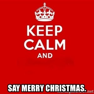 Keep Calm 2 - say merry christmas.