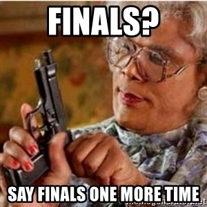Madea-gun meme - Finals? Say finals one more time