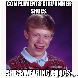 nerdy kid lolz - COMPLIMENTS GIRL ON HER SHOES. SHE'S WEARING CROCS.