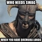 Skyrim Meme Generator - who needs swag when you have dremora lords