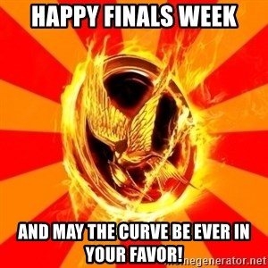 Typical fan of the hunger games - happy finals week And may the curve be ever in your favor!