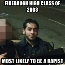 ANDY SANCHEZ - firebaugh high class of 2003 most likely to be a rapist