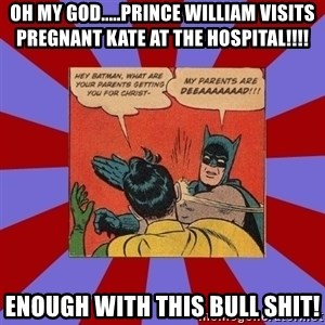 Batman Slapping Robin - Oh my god.....Prince William visits pregnant Kate at the hospital!!!! ENOUGH with this bull shit!