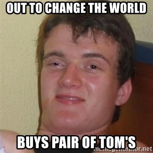 Stoner Stanley - Out to Change the world buys pair of tom's