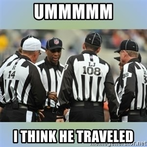 NFL Ref Meeting - UMMMMM I THINK HE TRAVELED