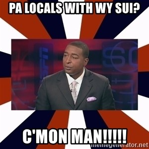 CRIS CARTER'S COME ON MAN!  - Pa LOCALS with WY Sui? C'MON MAN!!!!!