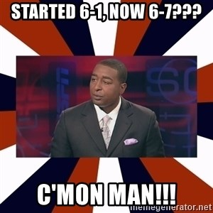 CRIS CARTER'S COME ON MAN!  - Started 6-1, Now 6-7??? C'mon man!!!