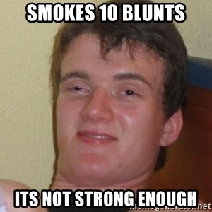 Stoner Stanley - Smokes 10 blunts its not strong enough