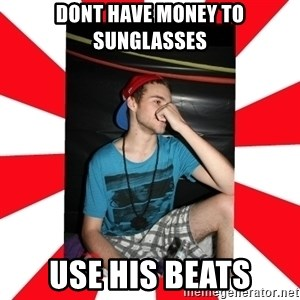 Raurie Brown - DONT HAVE MONEY TO SUNGLASSES USE HIS BEATS