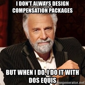 Stay Thirsty - I DON't always design compensation packages but when i do, i do it with dos equis