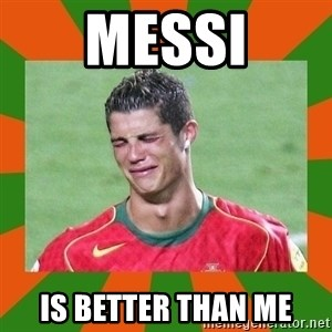 cristianoronaldo - MESSI IS BETTER THAN ME