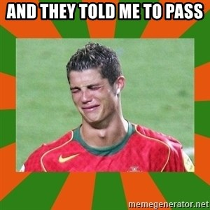 cristianoronaldo - AND THEY TOLD ME TO PASS
