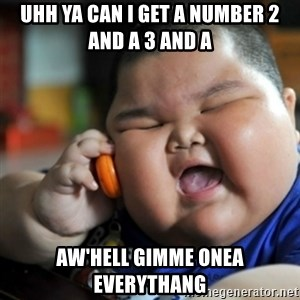 fat chinese kid - uhh ya can i get a number 2 and a 3 and a aw'hell gimme onea everythang