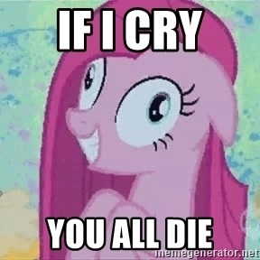 Crazy Pinkie Pie - IF I CRY YOU ALL DIE