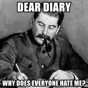 Stalin Diary - dear diary why does everyone hate me?