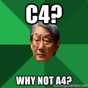 High Expectations Asian Father - C4? Why Not a4?