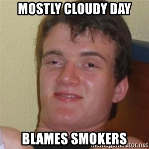 Stoner Stanley - Mostly cloudy day Blames smokers