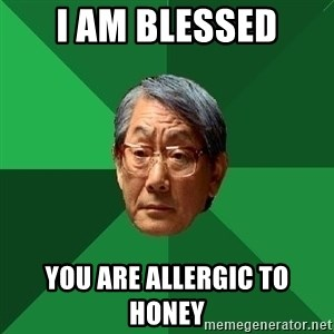 High Expectations Asian Father - i am blessed you are allergic to honey